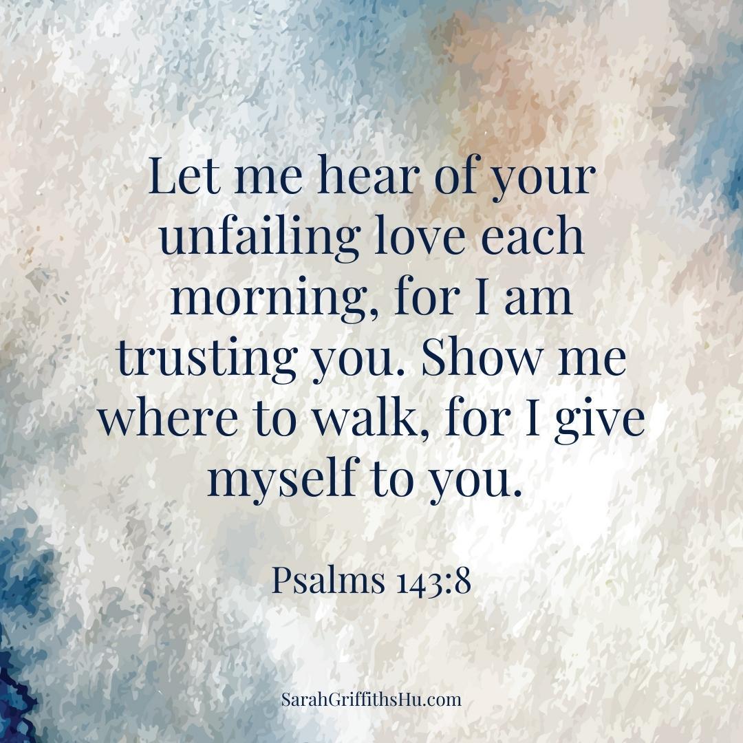 Psalms 143 8 NLT